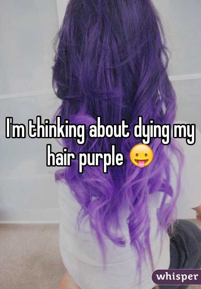 I'm thinking about dying my hair purple 😛