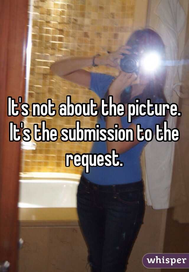 It's not about the picture. It's the submission to the request.