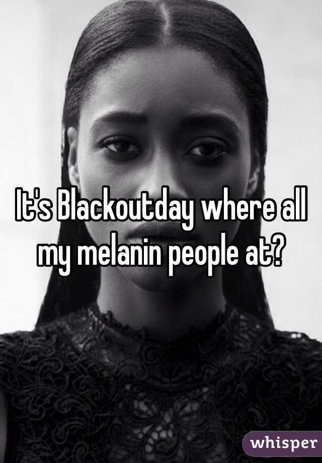 It's Blackoutday where all my melanin people at?
