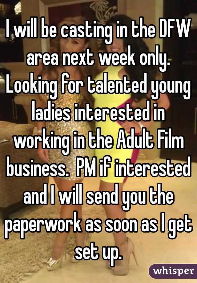 I will be casting in the DFW area next week only. Looking for talented young ladies interested in working in the Adult Film business.  PM if interested and I will send you the paperwork as soon as I get set up.
