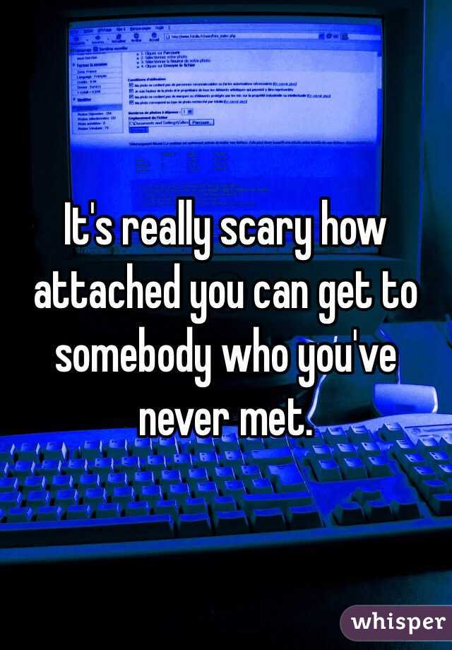 It's really scary how attached you can get to somebody who you've never met.