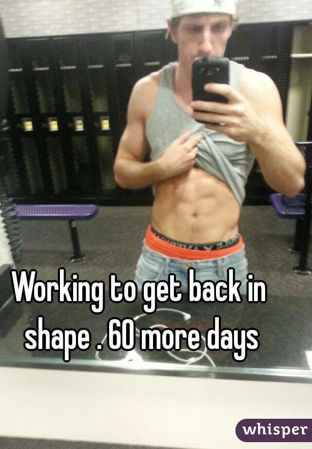 Working to get back in shape . 60 more days