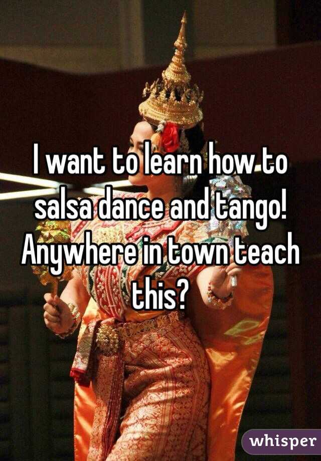 I want to learn how to salsa dance and tango!  Anywhere in town teach this?
