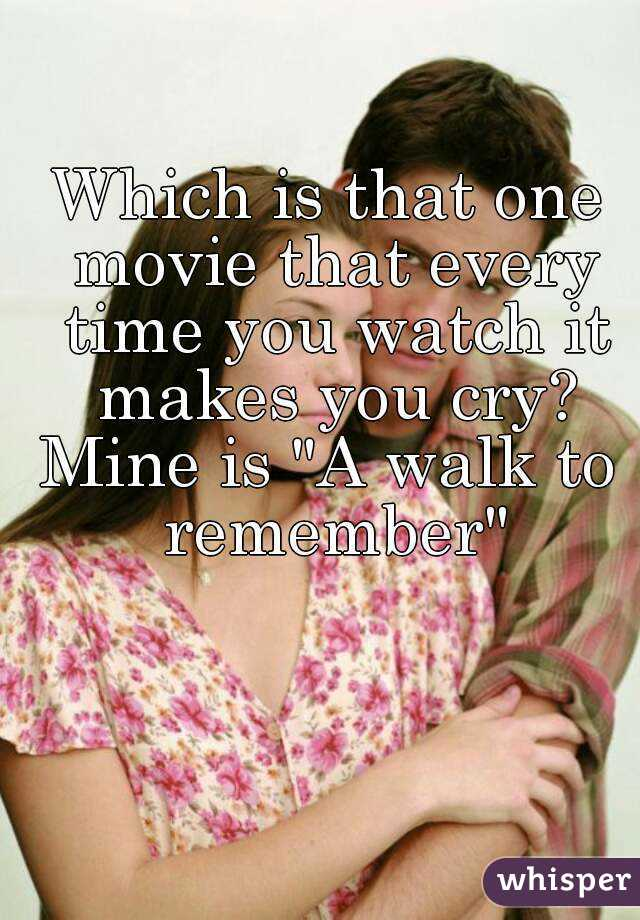 """Which is that one movie that every time you watch it makes you cry? Mine is """"A walk to remember"""""""
