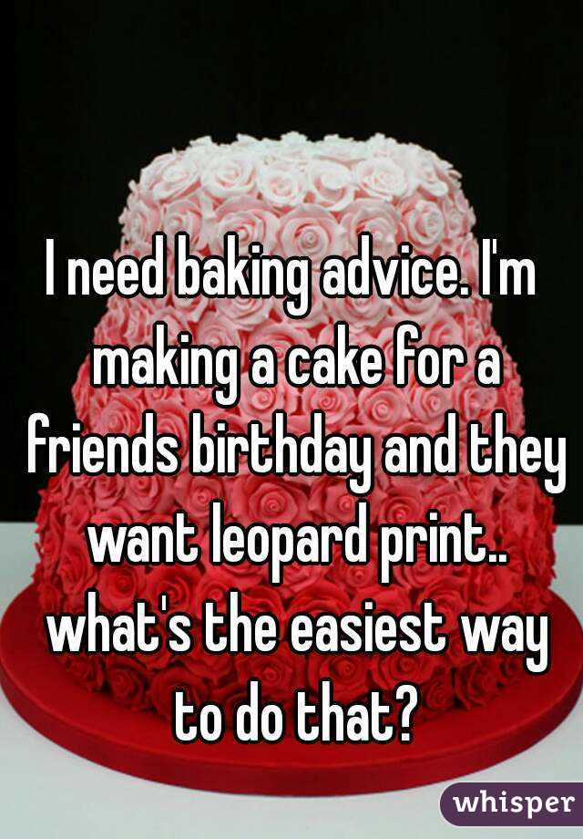 I need baking advice. I'm making a cake for a friends birthday and they want leopard print.. what's the easiest way to do that?