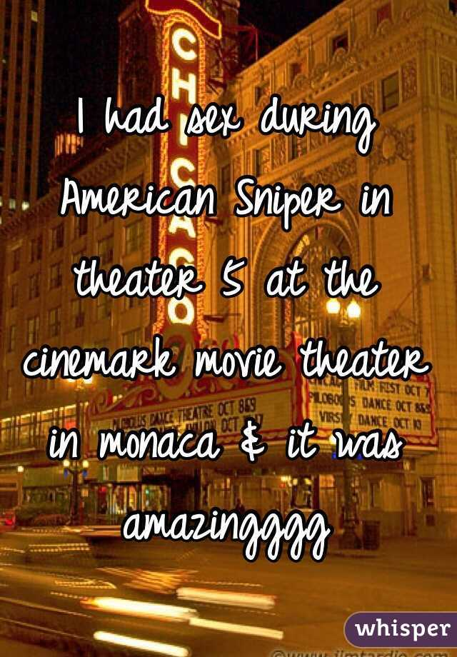 I had sex during American Sniper in theater 5 at the cinemark movie theater in monaca & it was amazingggg
