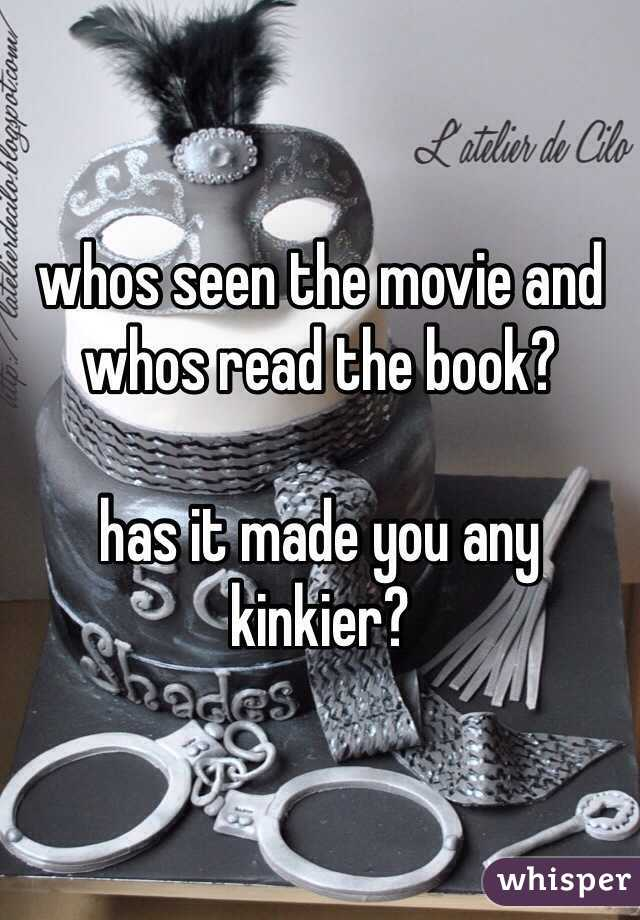 whos seen the movie and whos read the book?  has it made you any kinkier?