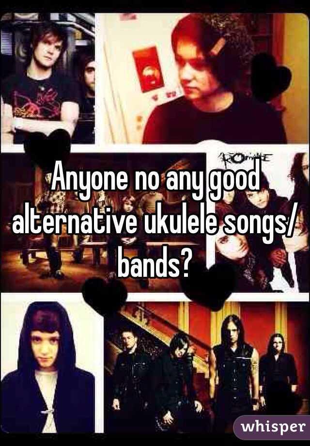 Anyone no any good alternative ukulele songs/ bands?