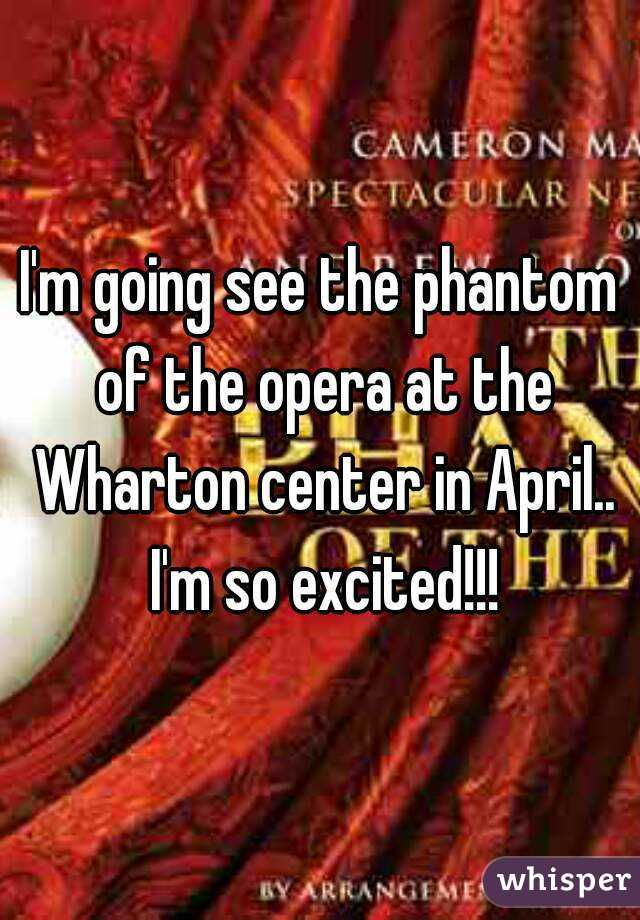 I'm going see the phantom of the opera at the Wharton center in April.. I'm so excited!!!