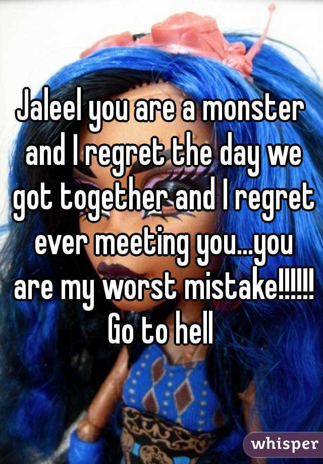 Jaleel you are a monster and I regret the day we got together and I regret ever meeting you...you are my worst mistake!!!!!! Go to hell