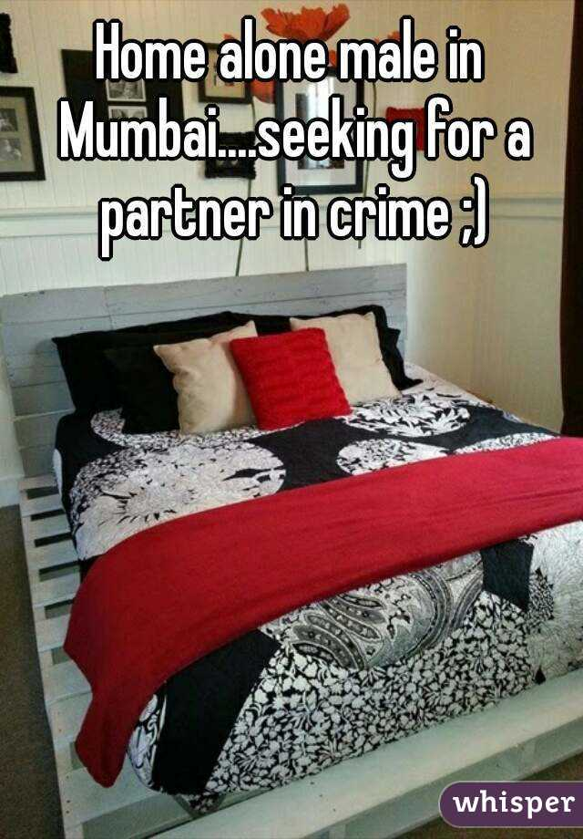 Home alone male in Mumbai....seeking for a partner in crime ;)