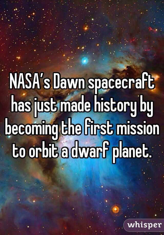 NASA's Dawn spacecraft has just made history by becoming the first mission to orbit a dwarf planet.