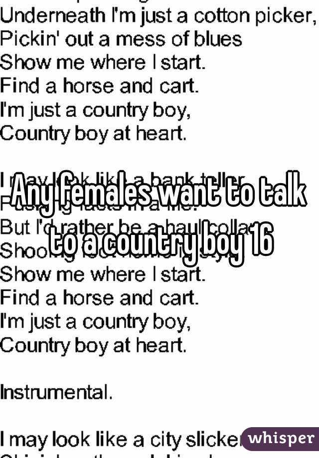 Any females want to talk to a country boy 16