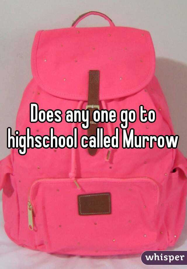 Does any one go to highschool called Murrow