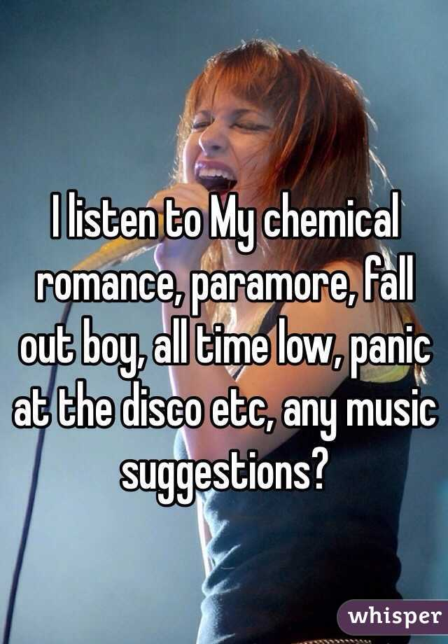 I listen to My chemical romance, paramore, fall out boy, all time low, panic at the disco etc, any music suggestions?