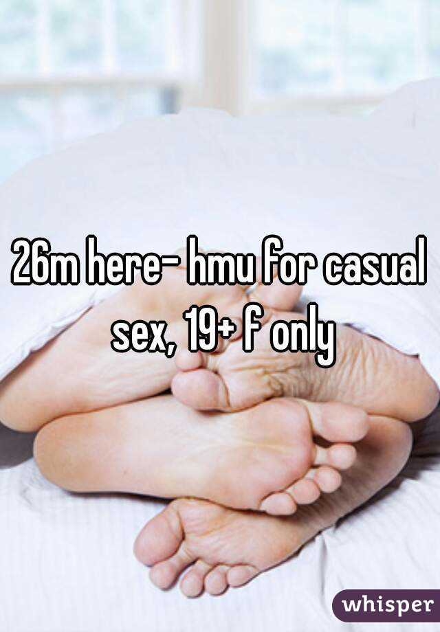 26m here- hmu for casual sex, 19+ f only