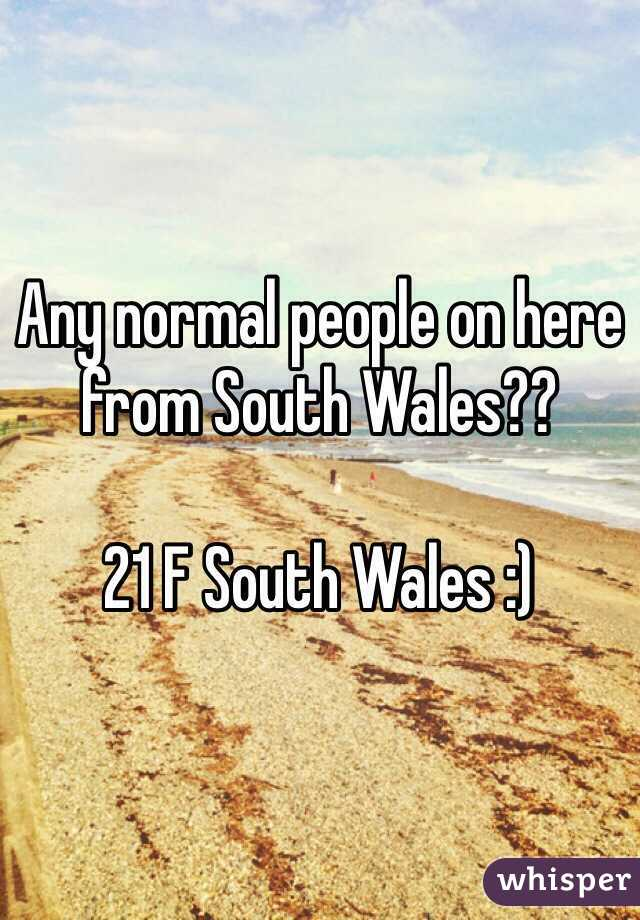 Any normal people on here from South Wales??   21 F South Wales :)