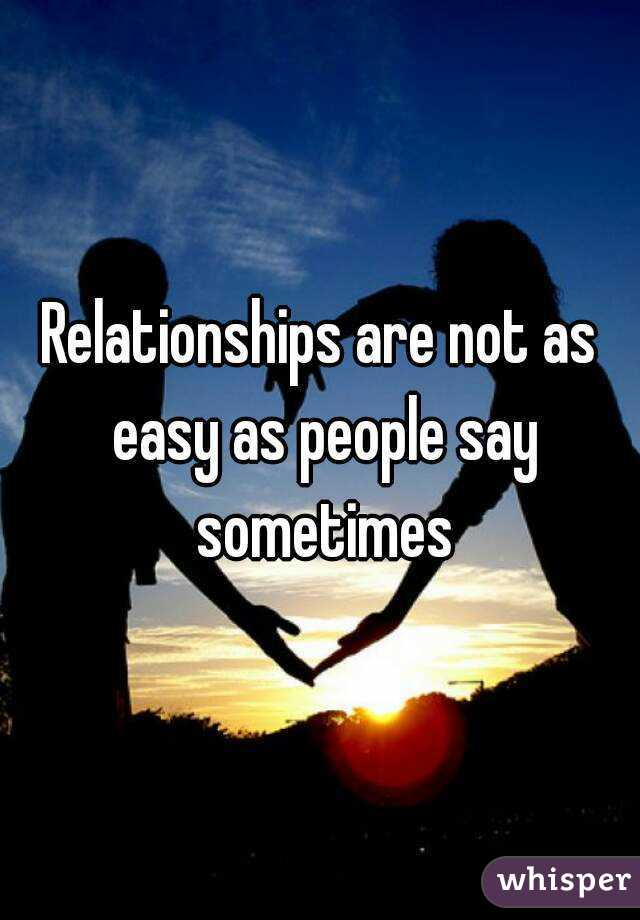Relationships are not as easy as people say sometimes