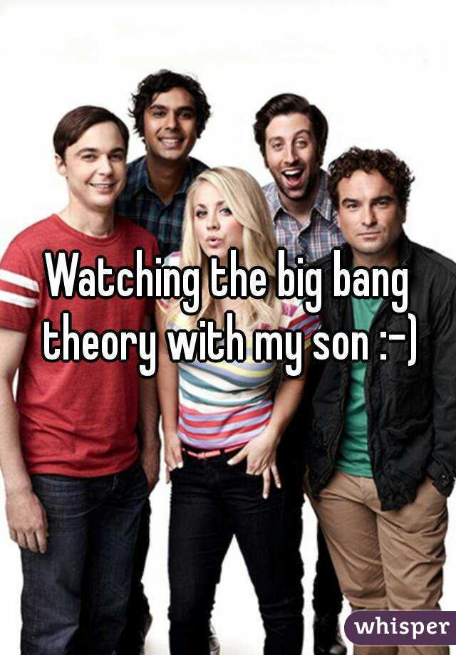 Watching the big bang theory with my son :-)