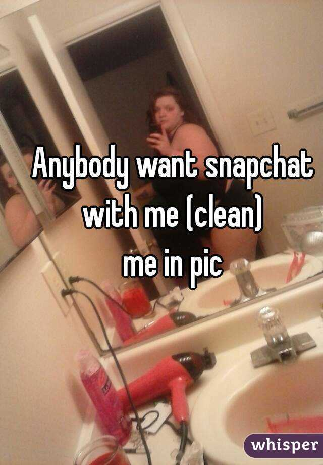 Anybody want snapchat with me (clean)  me in pic