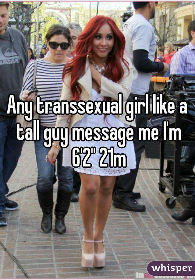 """Any transsexual girl like a tall guy message me I'm 6'2"""" 21m"""