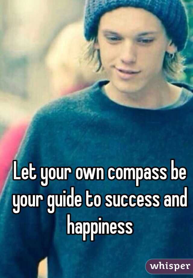 Let your own compass be your guide to success and happiness