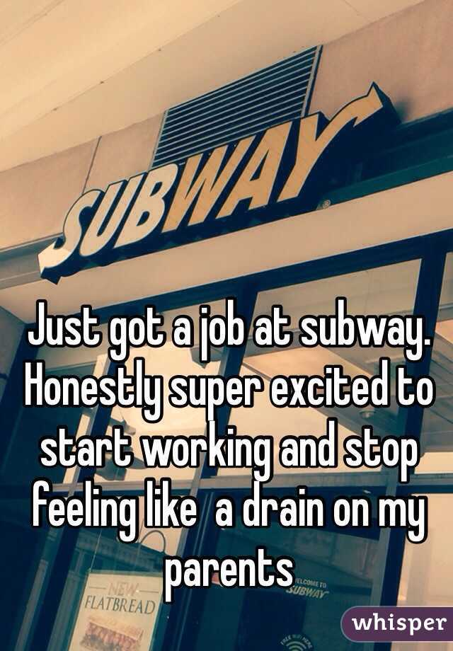 Just got a job at subway. Honestly super excited to start working and stop feeling like  a drain on my parents