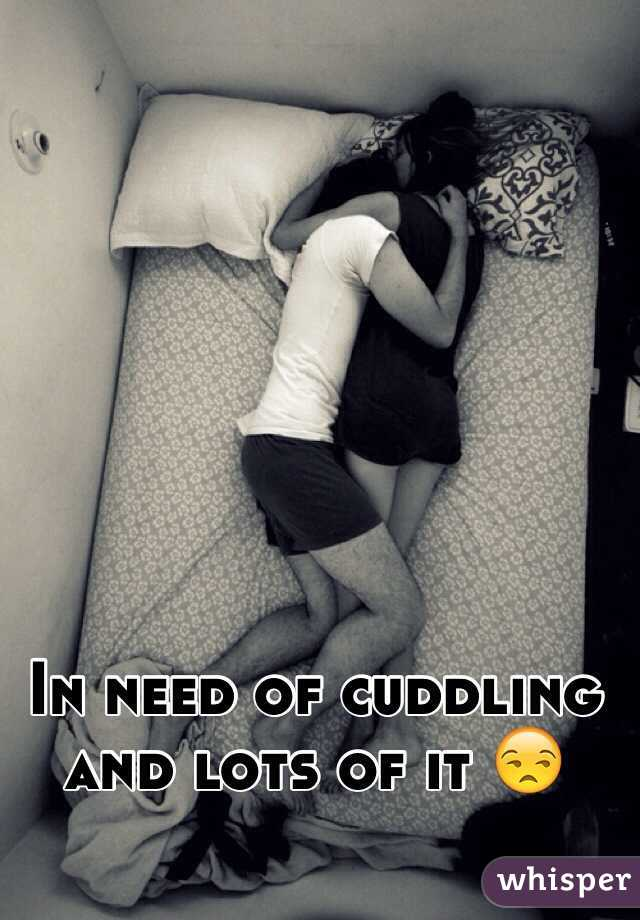 In need of cuddling and lots of it 😒