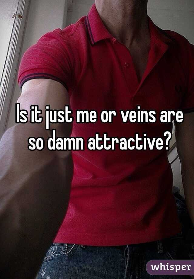 Is it just me or veins are so damn attractive?