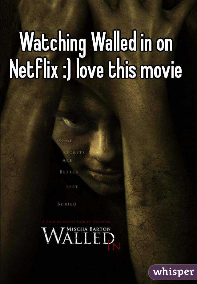 Watching Walled in on Netflix :) love this movie
