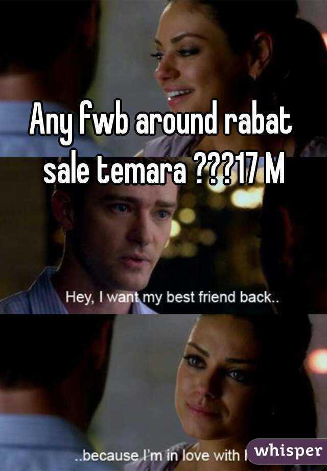 Any fwb around rabat sale temara ???17 M