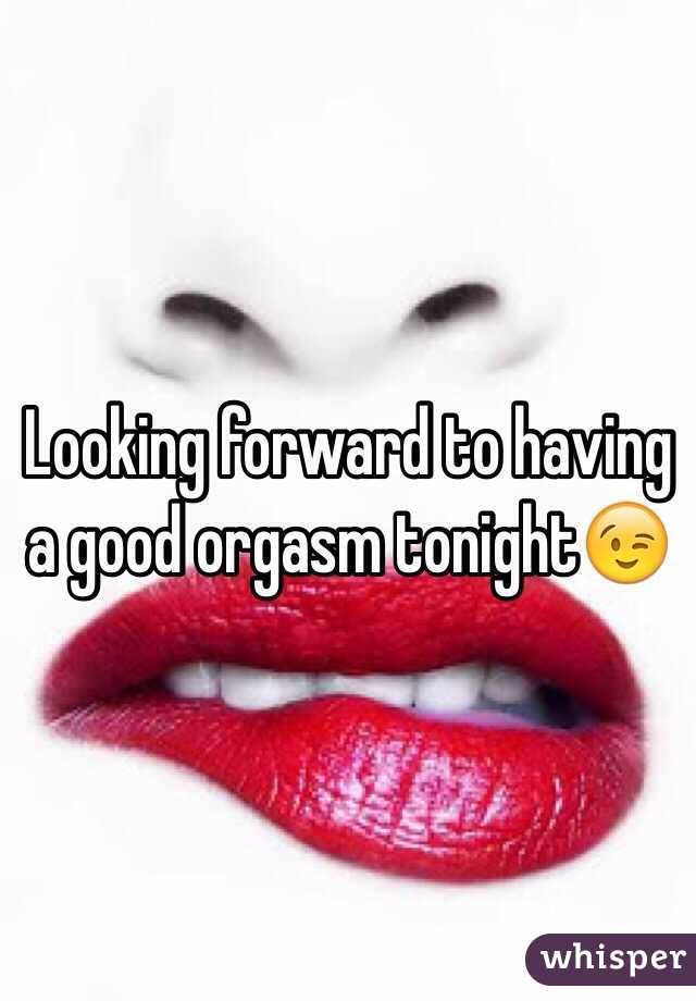 Having a good orgasm where you