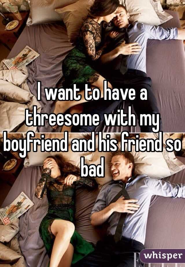 Boyfriend Friend His Threesome Want