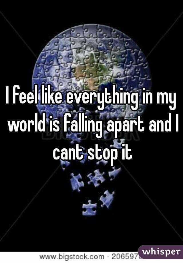 Feels Like My Worlds Falling Apart