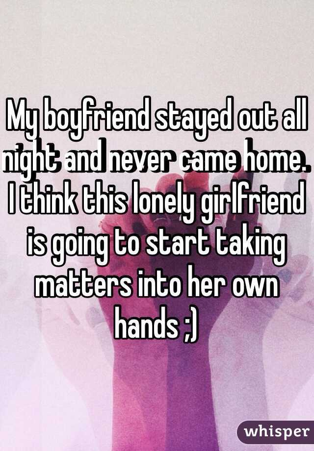 Boyfriend stayed out all night