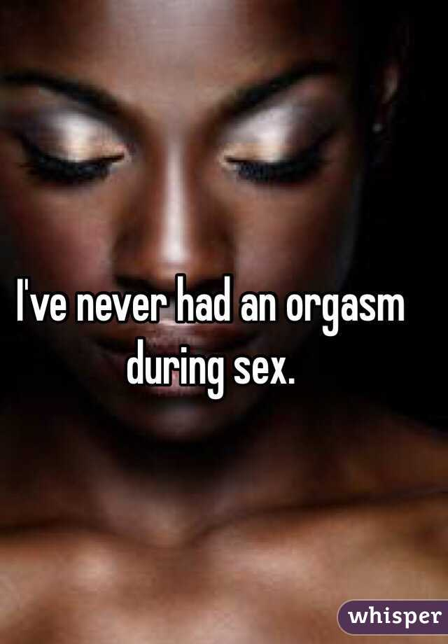 i never orgasm during sex