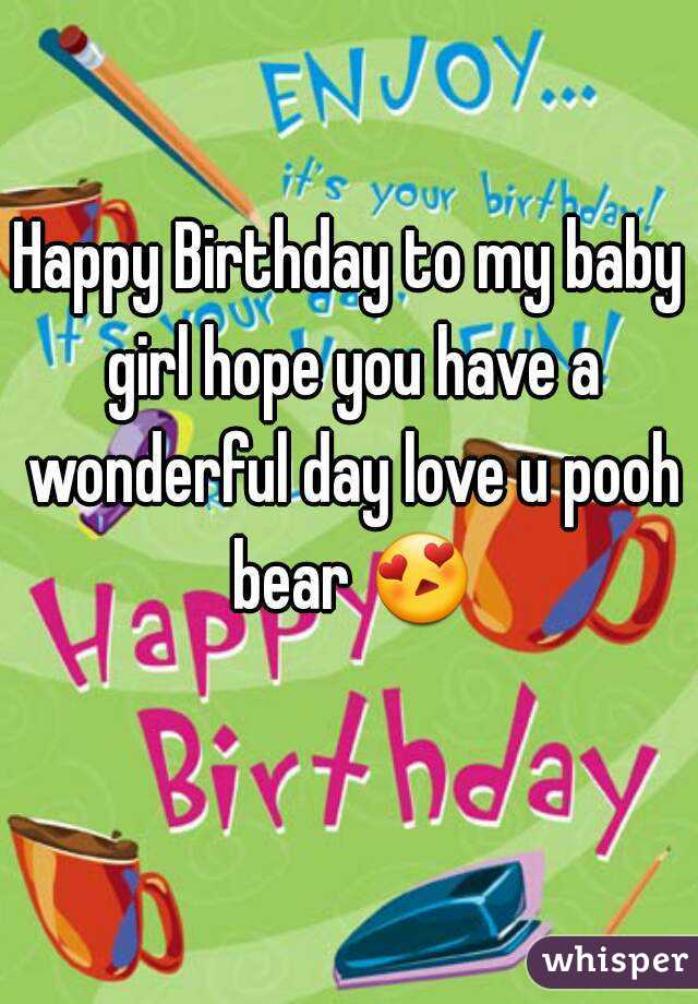 happy birthday to my baby girl hope you have a wonderful day love u pooh bear