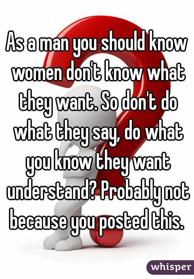 Women Do Not Know What They Want