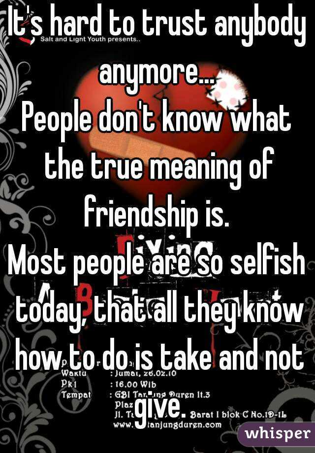 It's hard to trust anybody anymore    People don't know what