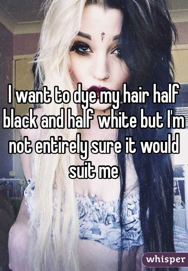 I Want To Dye My Hair Half Black And Half White But I M Not