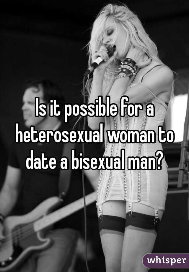 Is it possible for a heterosexual woman to date a bisexual man?