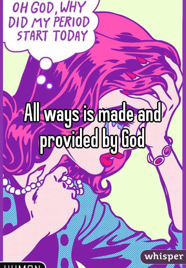 All ways is made and provided by God