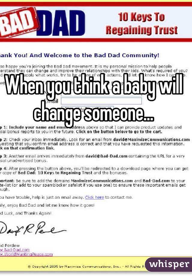 When you think a baby will change someone...