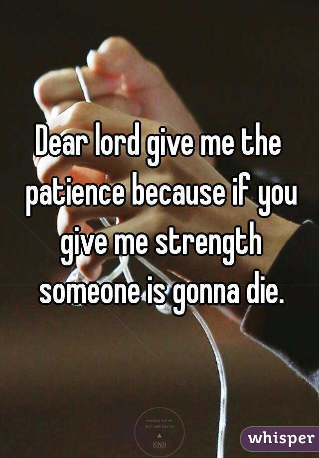 dear lord give me patience