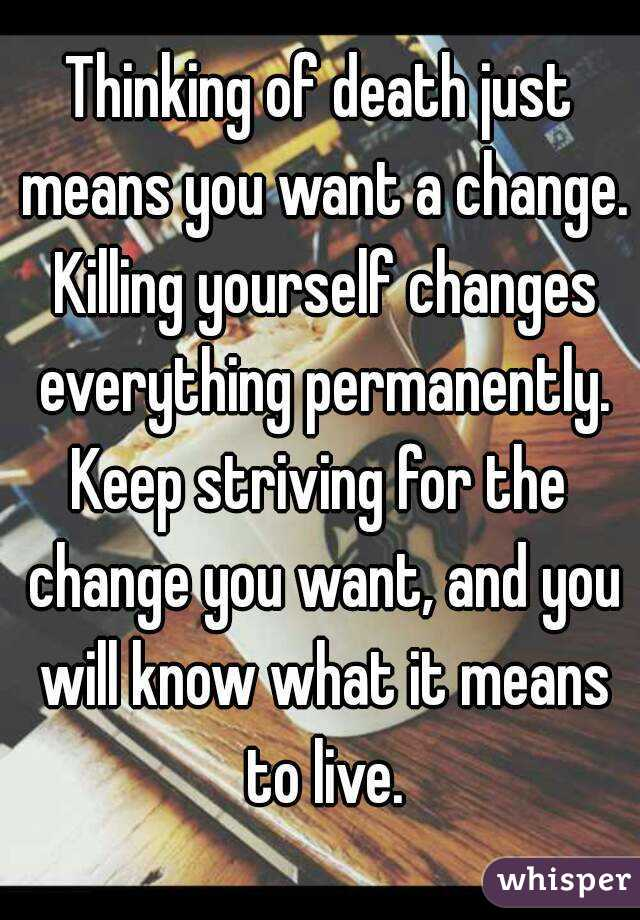 Thinking of death just means you want a change killing yourself thinking of death just means you want a change killing yourself changes everything permanently solutioingenieria Images