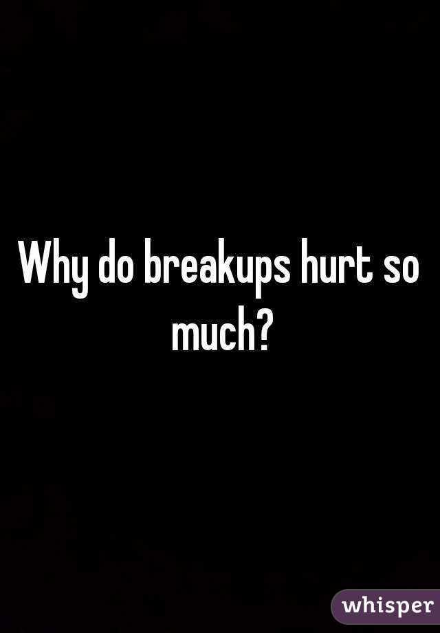 why do breakups hurt