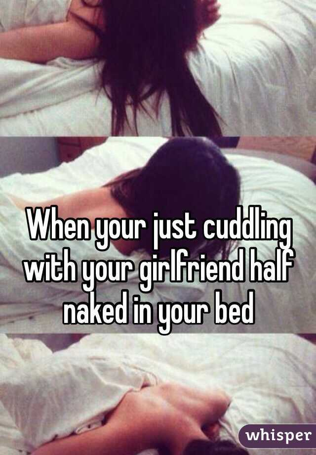 Cuddling your girlfriend