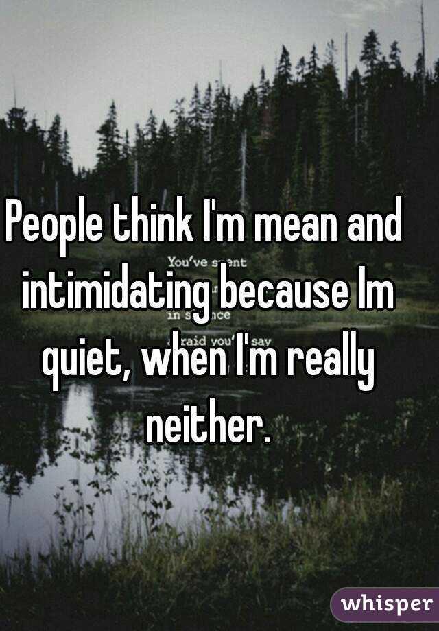 Quiet intimidating