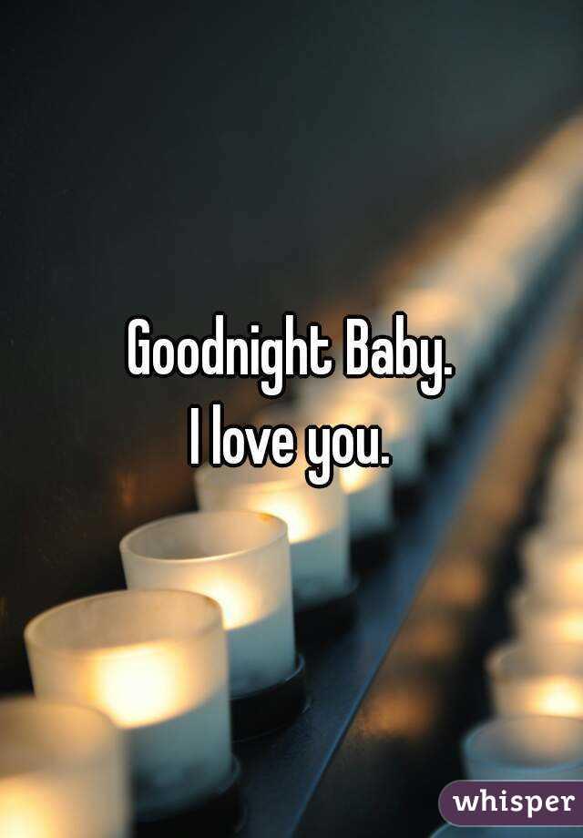 Goodnight Baby  I love you