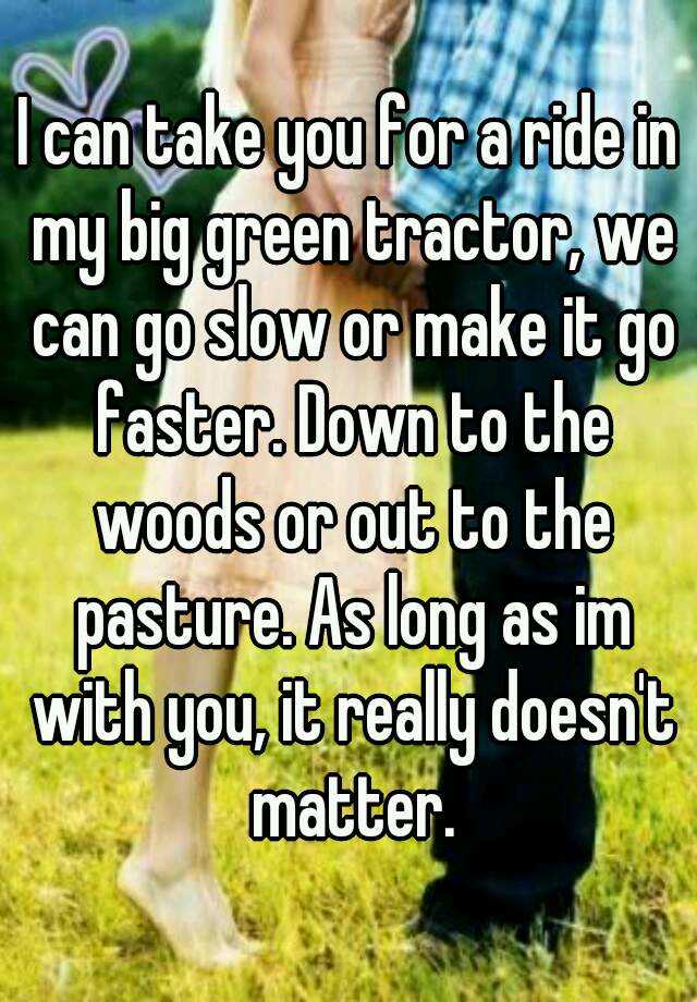 I Can Take You For A Ride In My Big Green Tractor We Can Go Slow